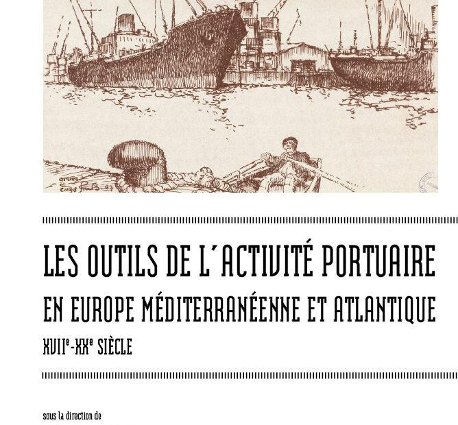 Couverture de Les outils de l'activité portuaire maritime en Europe méditerranéenne et atlantique, XVIIe-XXe siècle